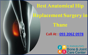 Advantages Of Best anatomical hip replacement surgery in Thane