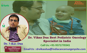 Dr. Vikas Dua Best Pediatric Oncology Specialist in India Brings Evolution in Cancer Care