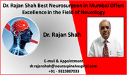 Dr. Rajan Shah Best Neurosurgeon in Mumbai Offers Excellence in the Field of Neurology