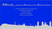 AGlocaL_repensar la Arquitcetura de lo Global a lo Local