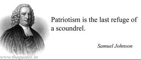 Patriotism: Last Refuge of Scoundrels....