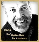 Doug's Presentation Mini Master Class