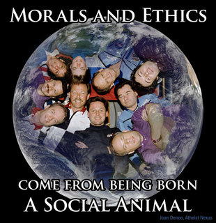 morals and ethics come from being born a social animal.