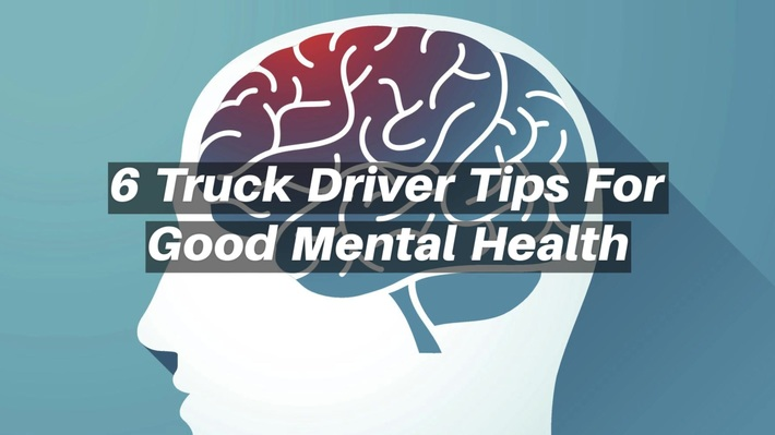 6 Truck Driver Tips For Good Mental Health
