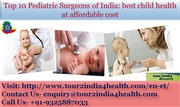 Top 10 Paediatric Surgeons of India; best child health at affordable cost.