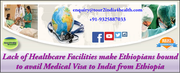 Lack of Healthcare Facilities make Ethiopians bound to avail Medical Visa to India from Ethiopia