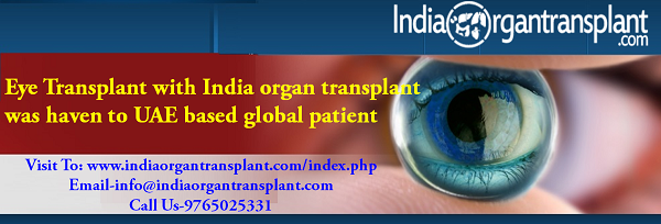 Eye Transplant with India organ transplant was haven to UAE based global patient