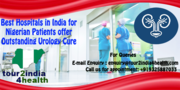 Best Hospitals in India for Nigerian Patients offer Outstanding Urology Cure