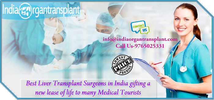 Best Liver Transplant Surgeons in India gifting a new lease of life to many Medical Tourists