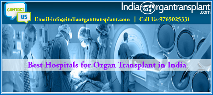 Best Hospitals for Organ Transplant in India remain attracts the global patients even from developed nations