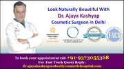 Look Naturally Beautiful With Dr. Ajaya Kashyap Cosmetic Surgeon in Delhi
