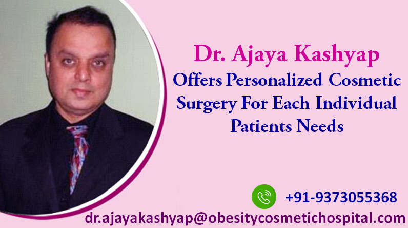 Dr Ajaya Kashyap Offers Personalized Cosmetic Surgery For Each Individual Patients Needs