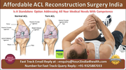 ACL Reconstruction Surgery India Is A Standalone Option Addressing All Your Medical Needs With Competence And Affordability