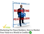 Marketing For Peace Builders: How to Market Your Value to a World in Conflict