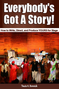 Everybody's Got A Story! How to Write, Direct, and Produce YOURS for Stage