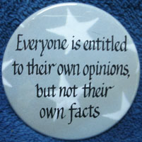 Everyone is entitled to their own opinions, but not their own facts.
