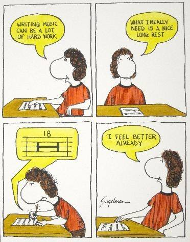 'Writing music can be a lot of hard work. What I really need is a nice long rest.' [writes an 18-measure rest] 'I feel better already.'