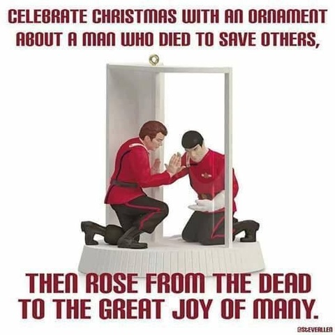 Celebrate Christmas with an ornament about a man who died to save others, then rose from the dead to the great joy of many. [Spock and Kirk at the end of Star Trek II: The Wrath of Khan]