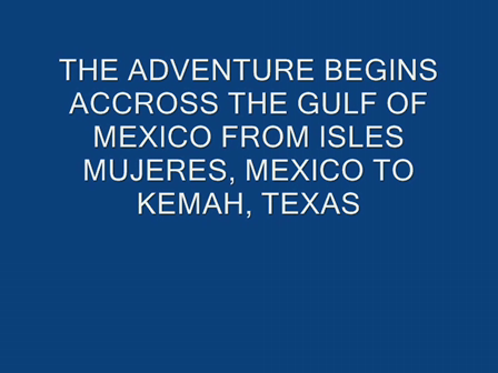 The Isles Mujeres, Mexico to Kemah,Texas Adventure of May 2008