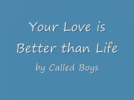 Your Love is Better than Life (by Called Boys)