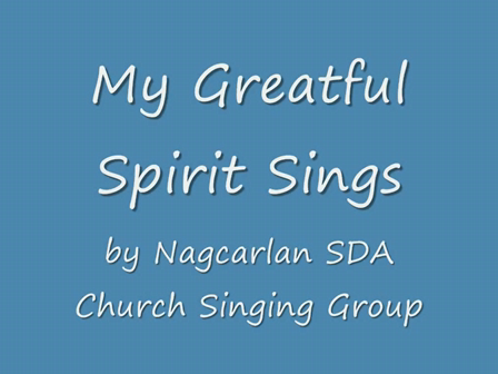 My Greatful Spirit Sings (by Nagcarlan SDA Church Singing Group)