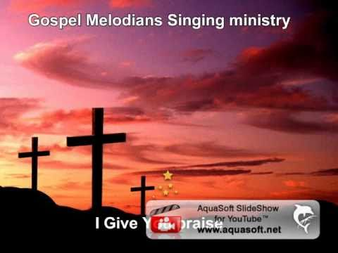 Gospel Melodians- I Give You Praise