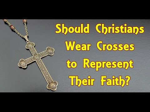 Should Christians Wear Crosses to Represent Their Faith?