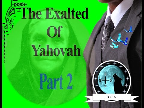 The Exalted Of Yahovah PT 2