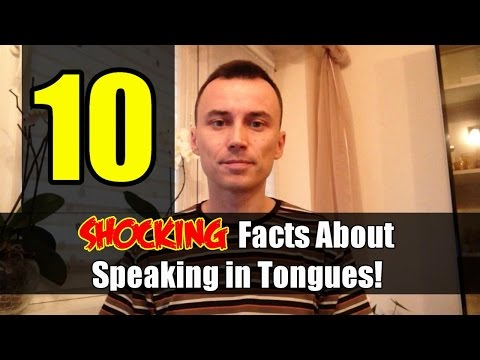 10 SHOCKING Facts About Speaking in Tongues!