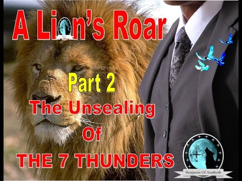 A Lion's Roar Part 2, The Unsealing Of The 7 THUNDERS