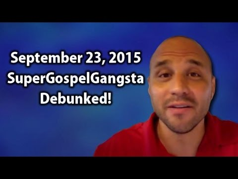 September 23, 2015 JESUS told me EXACTLY what is going to happen SuperGospelGangsta Debunked