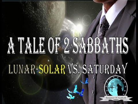 A Tale of 2 Sabbaths  Lunar-Solar vs. Saturday