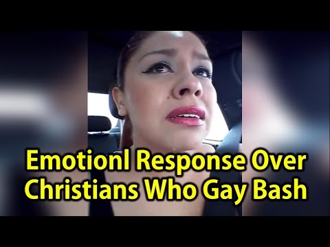 Woman's Emotional Response Over Christians Who Gay Bash & My Opinion