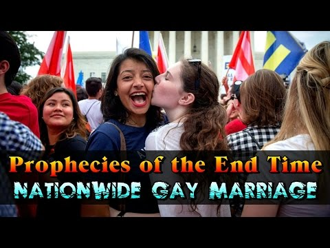 Prophecies of the End Time Pt. 6 - Nationwide Gay Marriage