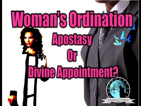 Woman's Ordination, Apostasy Or Divine Appointment