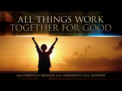 All Things Work Together for Good - Christian Berdahl