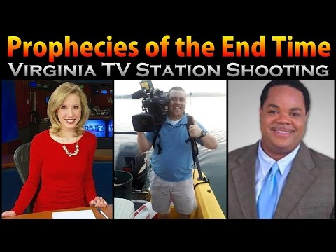 Prophecies of the End Time Pt. 10 - Virginia TV Station Shooting