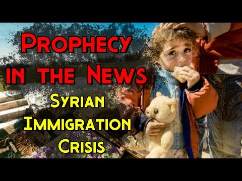 Prophecy in the News | Syrian Immigration Crisis