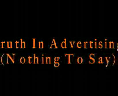 Truth in Advertising-Nothing to Say