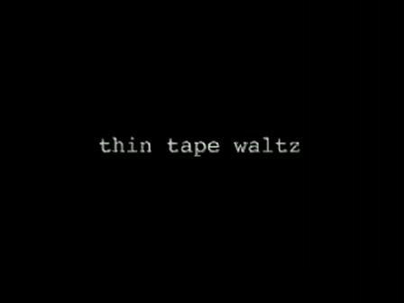 Thin Tape Waltz. 2002