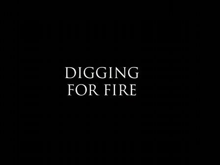 Digging for Fire