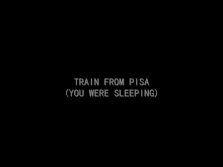 TRAIN FROM PISA (you were sleeping)