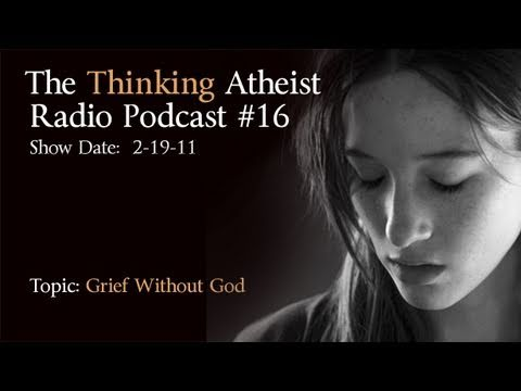 Grief Without God-The Thinking Atheist Podcast #16