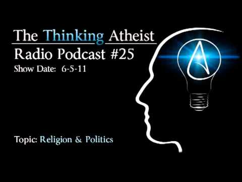 Religion and Politics:  The Thinking Atheist Radio Podcast #25