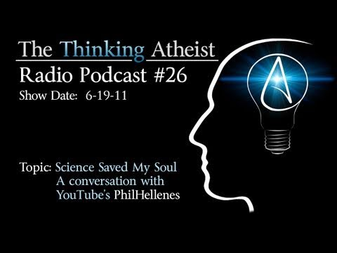 Science Saved My Soul (with Phil Hellenes)- The Thinking Atheist Radio Podcast #26