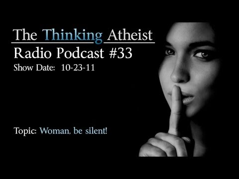 Woman, Be Silent! - The Thinking Atheist Radio Podcast #33