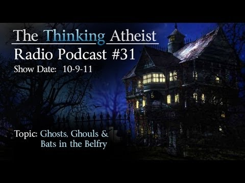 Ghosts, Ghouls and Bats in the Belfry - The Thinking Atheist Radio Podcast #31