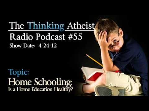 Home Schooling: Is a Home Education Healthy - The Thinking Atheist Radio Podcast #55
