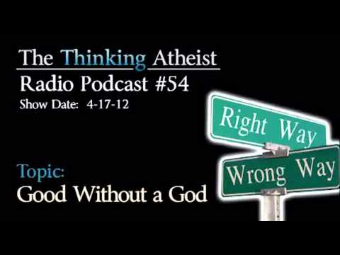 Good Without a God - The Thinking Atheist Radio Podcast #54