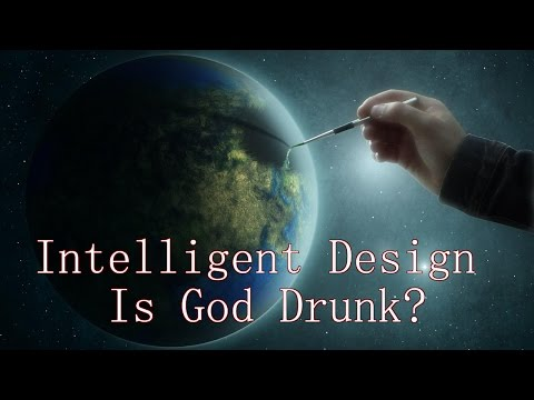 Intelligent Design (Is God Drunk?)